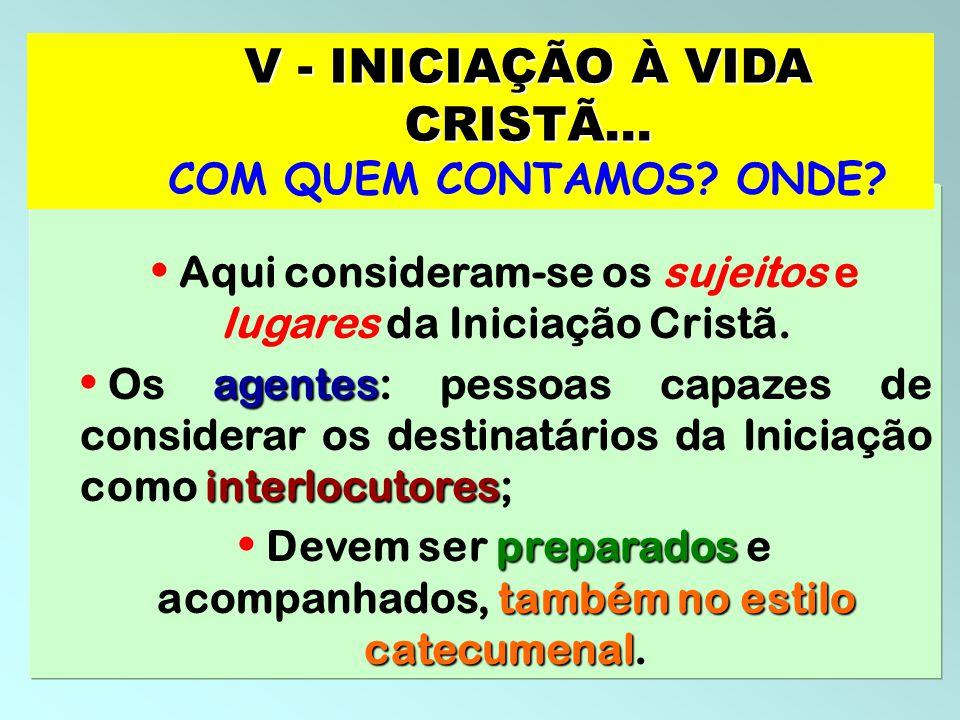 V - INICIAÇÃO À VIDA CRISTÃ...