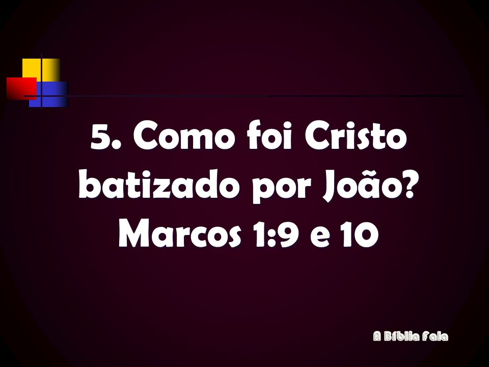 5. Como foi Cristo batizado por João Marcos 1:9 e 10