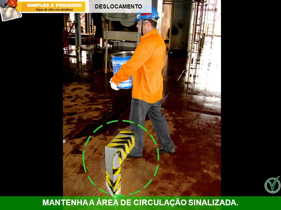 MANTENHA A ÁREA DE CIRCULAÇÃO SINALIZADA.