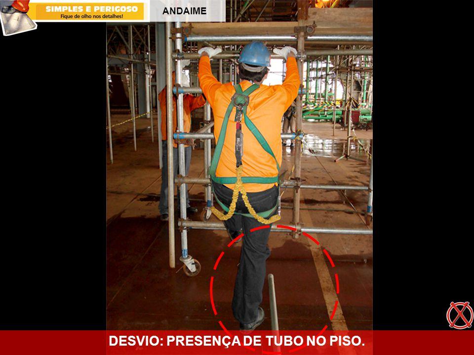 DESVIO: PRESENÇA DE TUBO NO PISO.