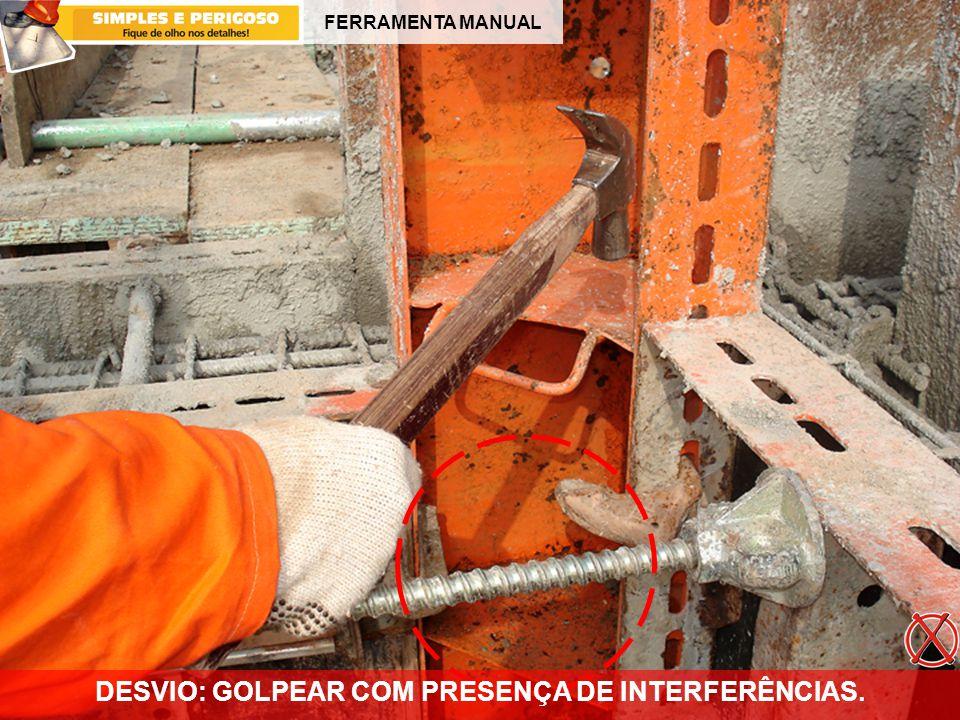 DESVIO: GOLPEAR COM PRESENÇA DE INTERFERÊNCIAS.