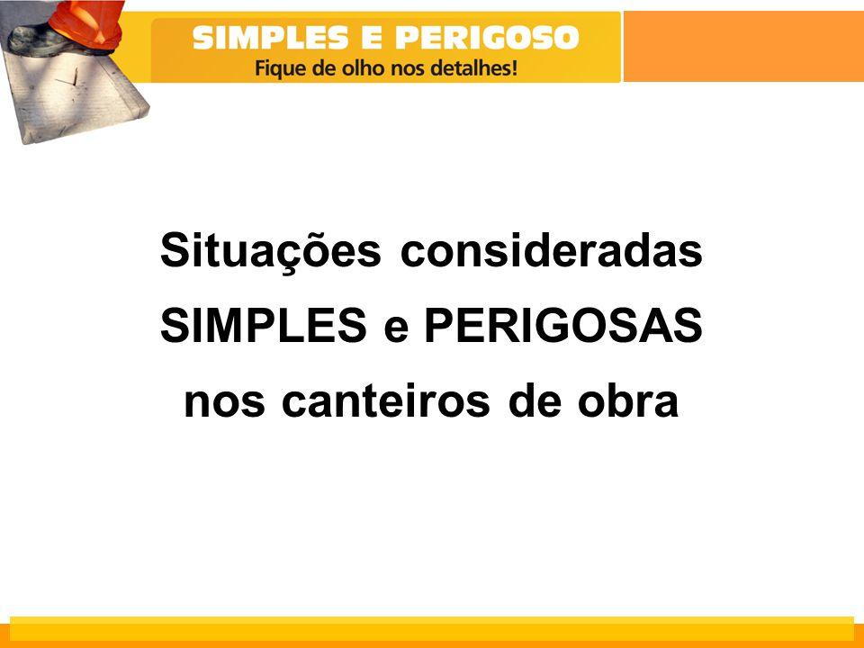 Situações consideradas SIMPLES e PERIGOSAS nos canteiros de obra