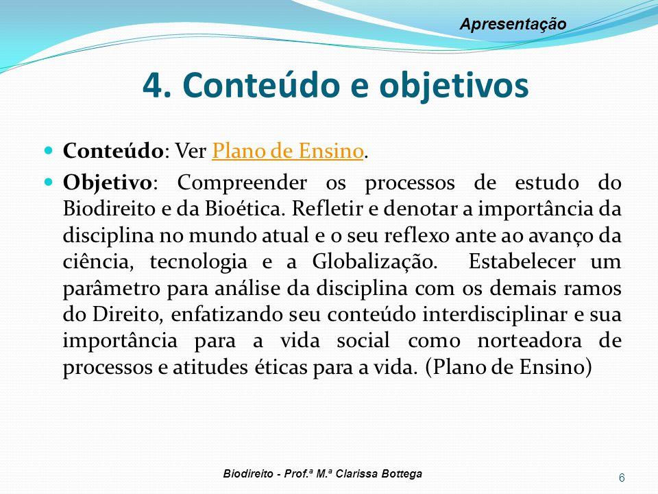 4. Conteúdo e objetivos Conteúdo: Ver Plano de Ensino.