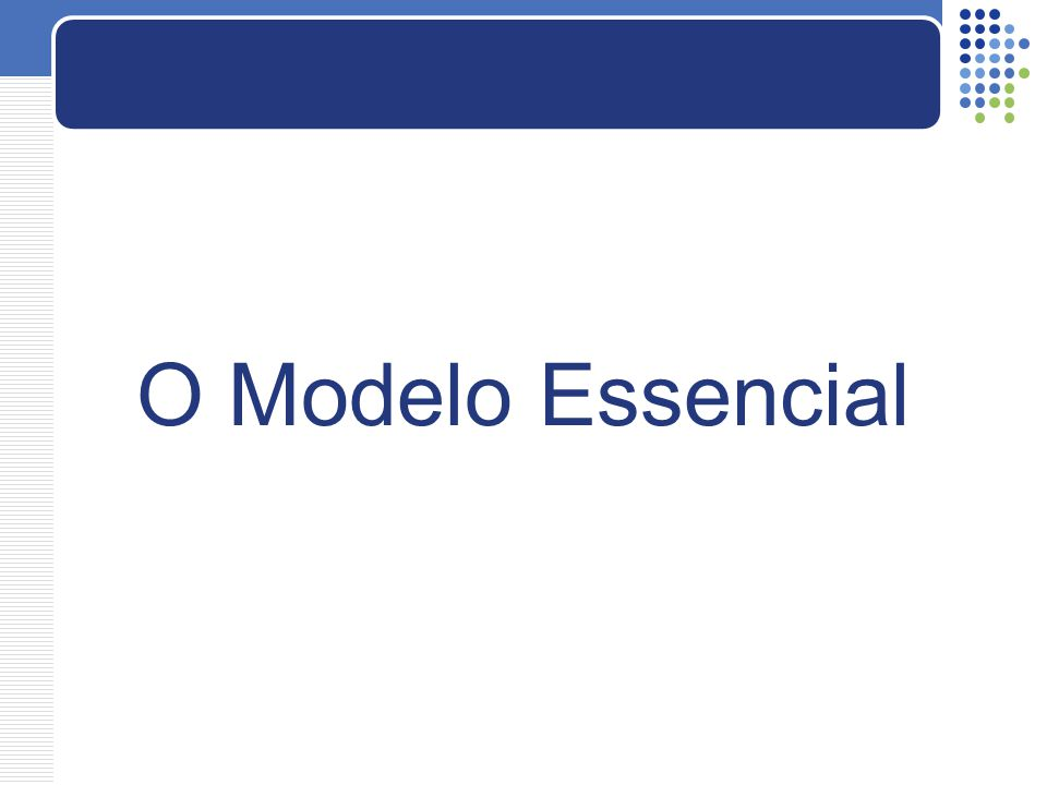 O Modelo Essencial Essencial: Modela o comportamento do sistema baseado em estados válidos, ou seja, diagramas de estado e tabelas de transição.