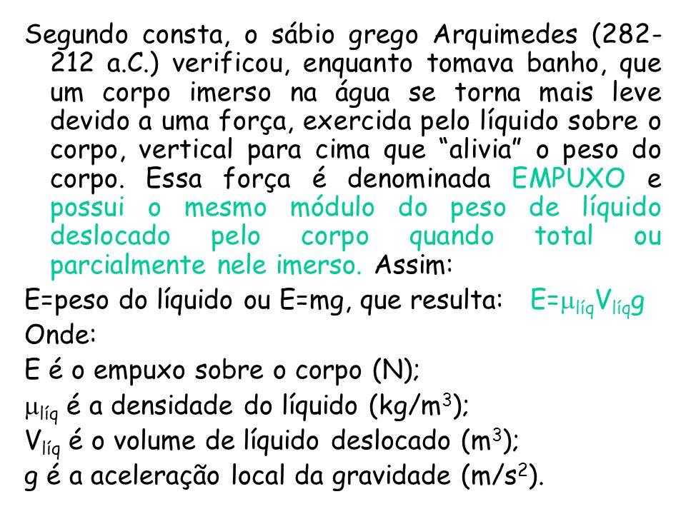 Segundo consta, o sábio grego Arquimedes (282-212 a. C
