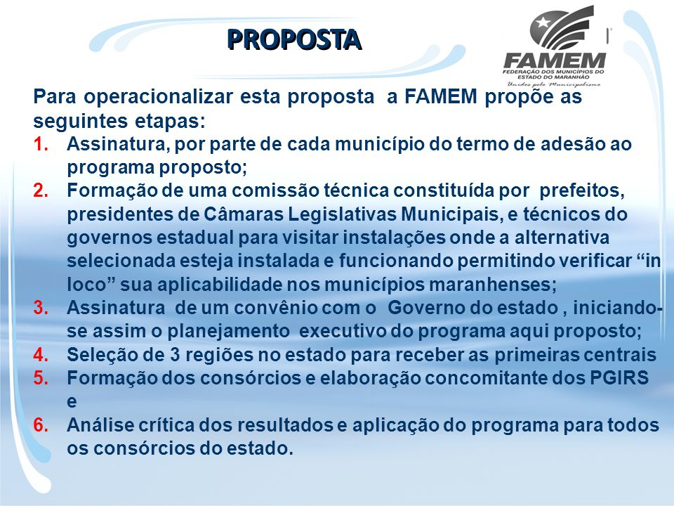PROPOSTA Para operacionalizar esta proposta a FAMEM propõe as seguintes etapas: