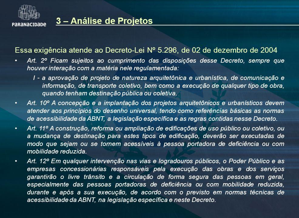3 – Análise de Projetos Essa exigência atende ao Decreto-Lei Nº 5.296, de 02 de dezembro de 2004.