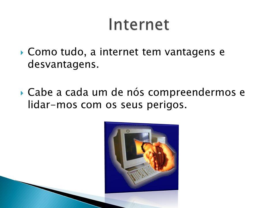 Internet Como tudo, a internet tem vantagens e desvantagens.