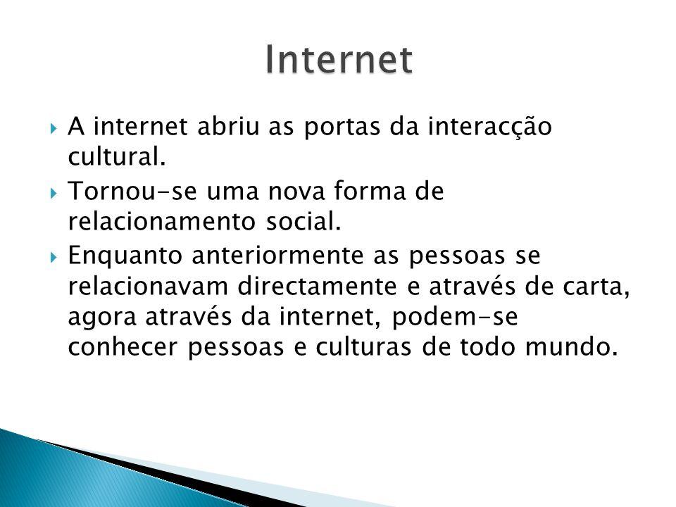 Internet A internet abriu as portas da interacção cultural.