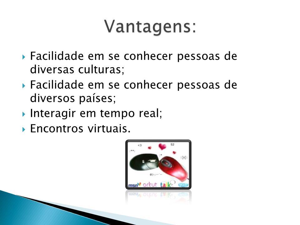 Vantagens: Facilidade em se conhecer pessoas de diversas culturas;