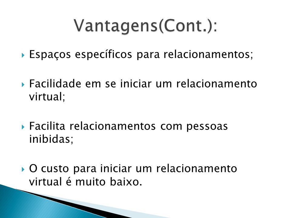 Vantagens(Cont.): Espaços específicos para relacionamentos;