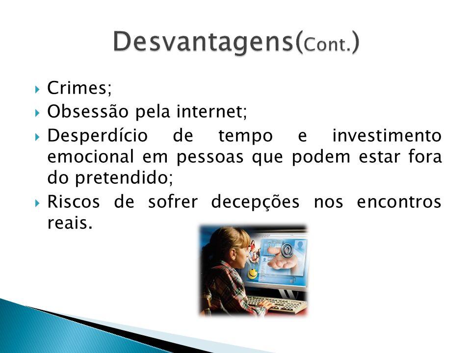 Desvantagens(Cont.) Crimes; Obsessão pela internet;