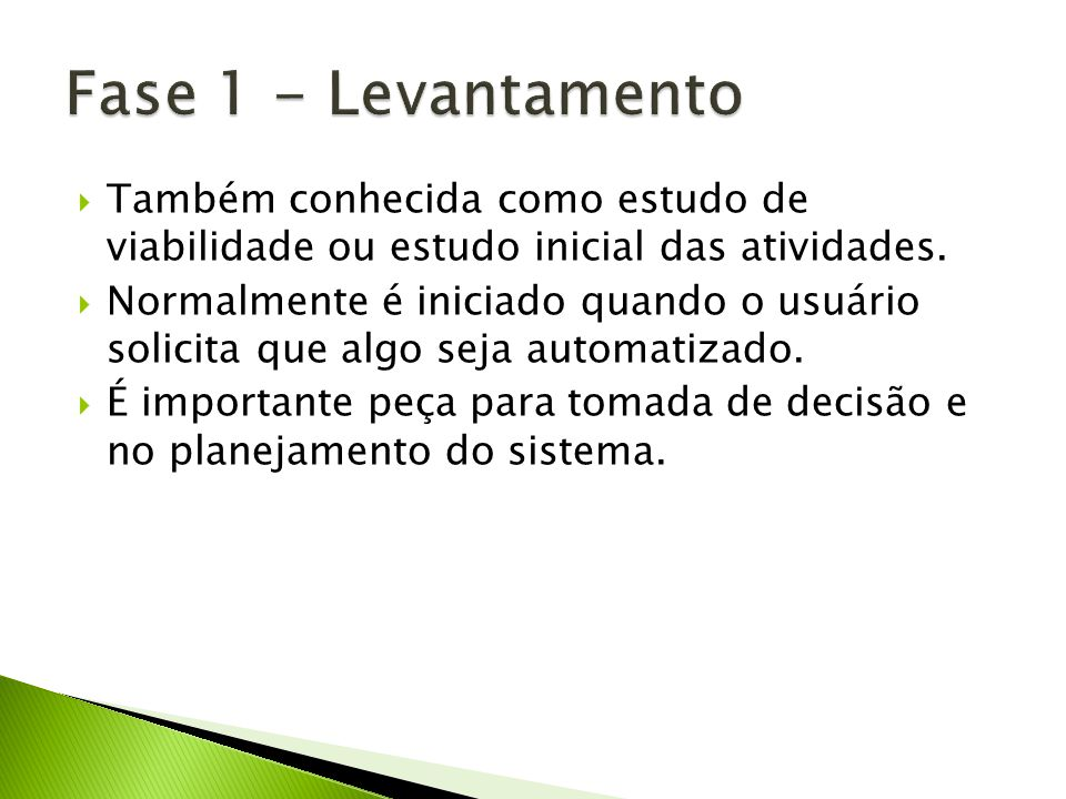 Fase 1 - Levantamento Também conhecida como estudo de viabilidade ou estudo inicial das atividades.