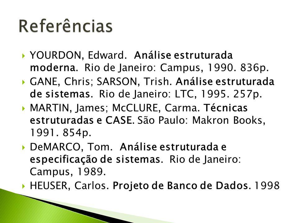 Referências YOURDON, Edward. Análise estruturada moderna. Rio de Janeiro: Campus, 1990. 836p.