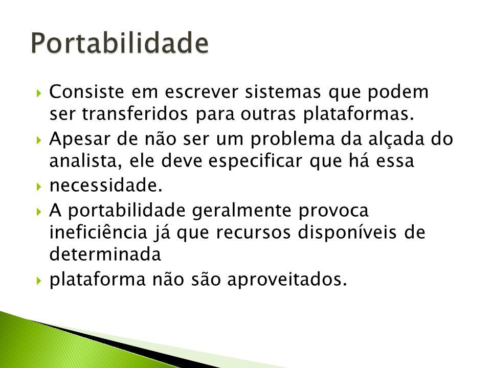 Portabilidade Consiste em escrever sistemas que podem ser transferidos para outras plataformas.