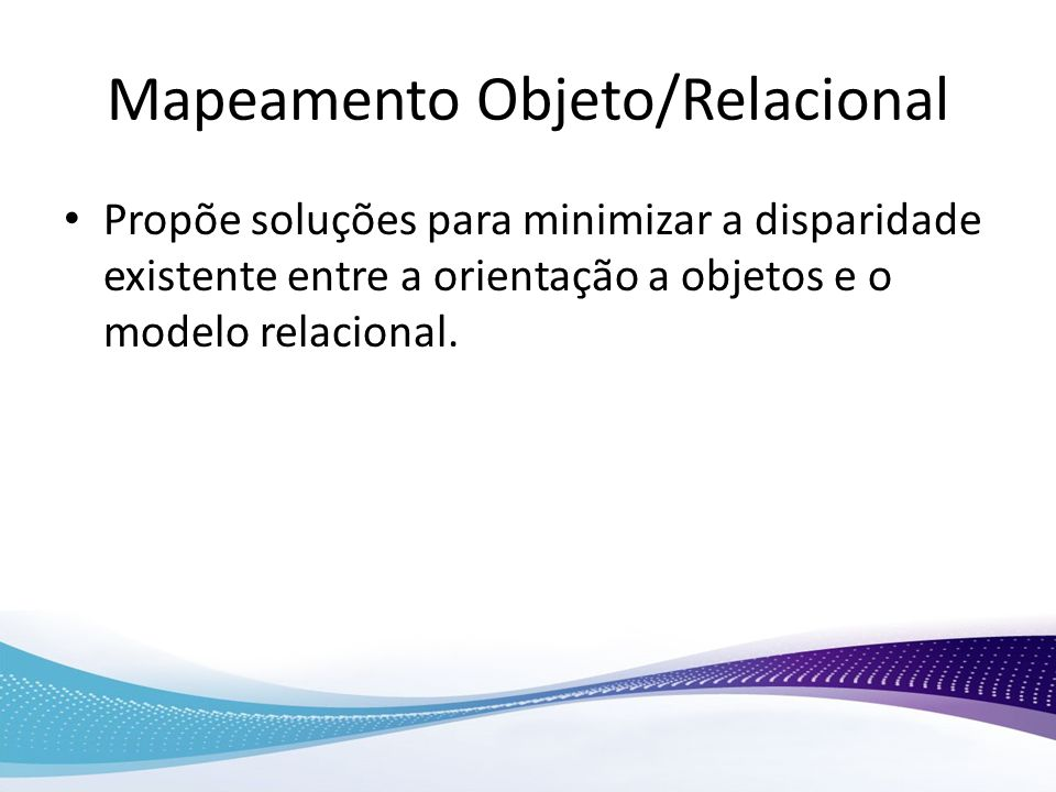 Mapeamento Objeto/Relacional