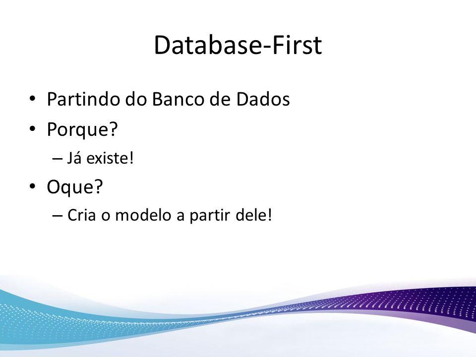 Database-First Partindo do Banco de Dados Porque Oque Já existe!