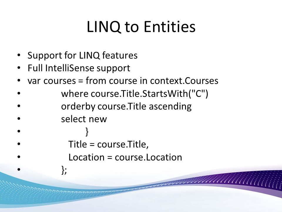 LINQ to Entities Support for LINQ features Full IntelliSense support