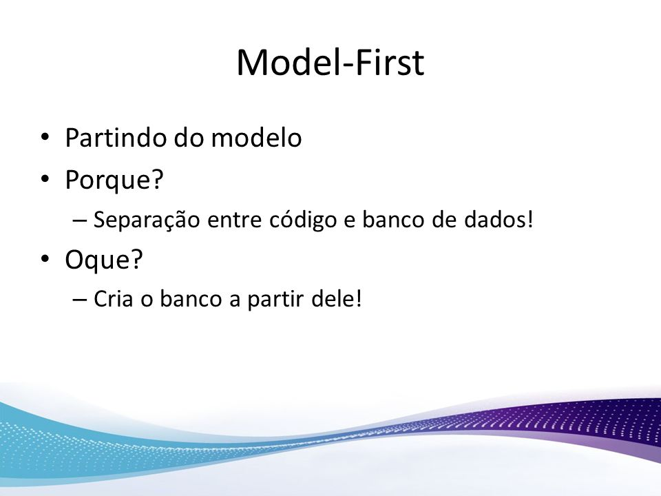Model-First Partindo do modelo Porque Oque