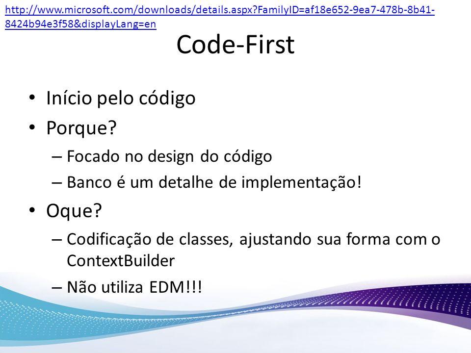 Code-First Início pelo código Porque Oque Focado no design do código
