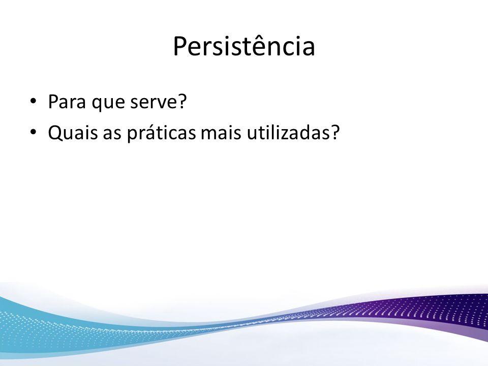 Persistência Para que serve Quais as práticas mais utilizadas