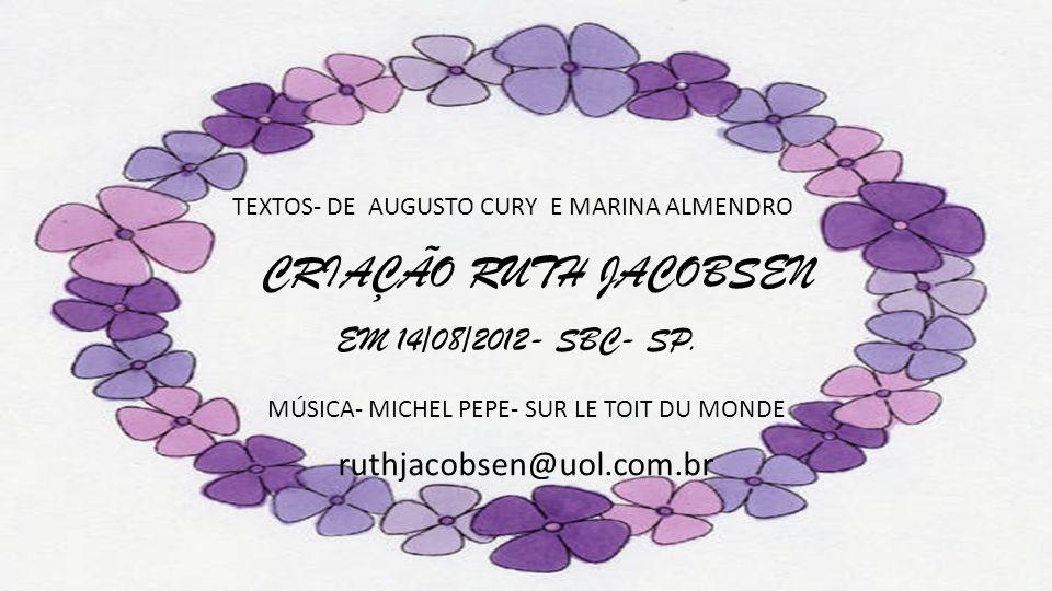CRIAÇÃO RUTH JACOBSEN EM 14/08/2012- SBC- SP. ruthjacobsen@uol.com.br