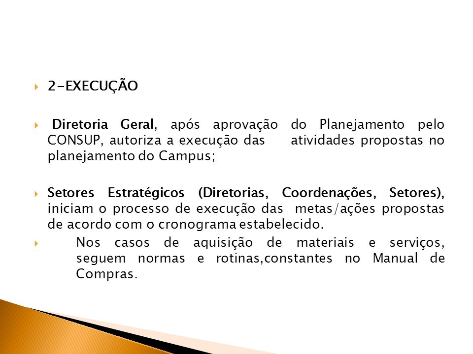 2-EXECUÇÃO Diretoria Geral, após aprovação do Planejamento pelo CONSUP, autoriza a execução das atividades propostas no planejamento do Campus;