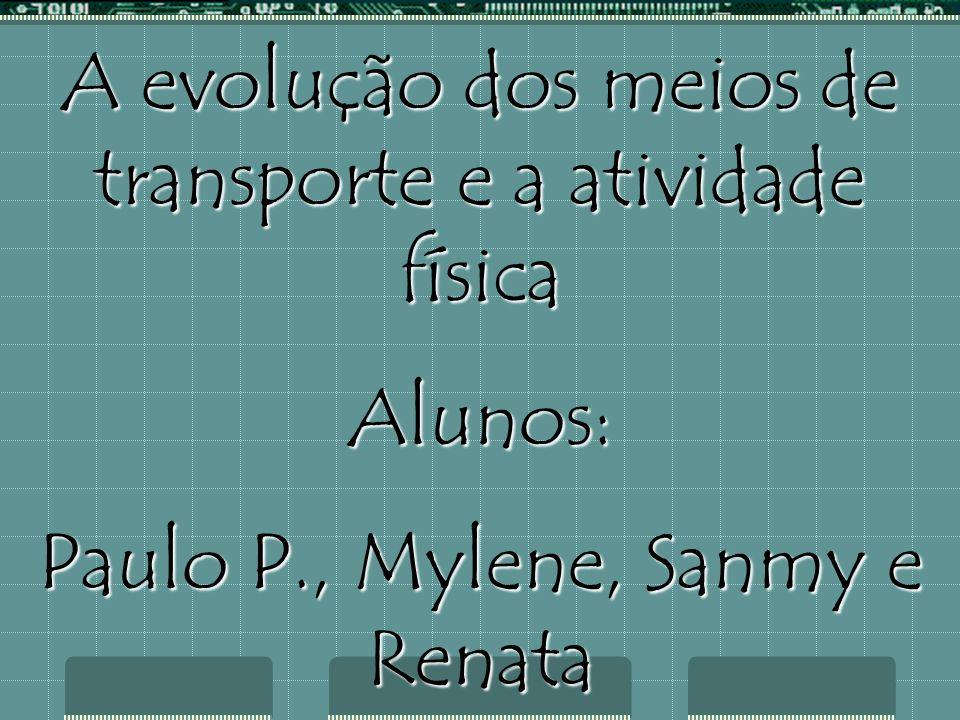 A evolução dos meios de transporte e a atividade física Alunos: