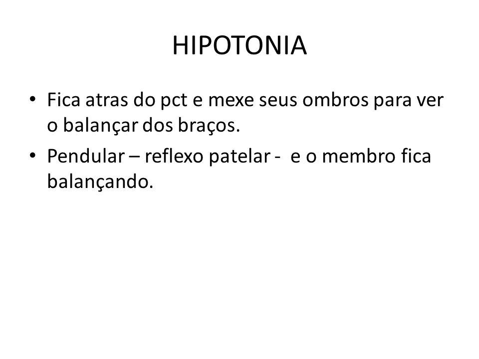 HIPOTONIA Fica atras do pct e mexe seus ombros para ver o balançar dos braços.