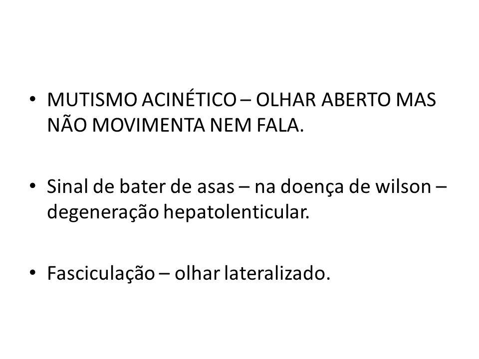 MUTISMO ACINÉTICO – OLHAR ABERTO MAS NÃO MOVIMENTA NEM FALA.