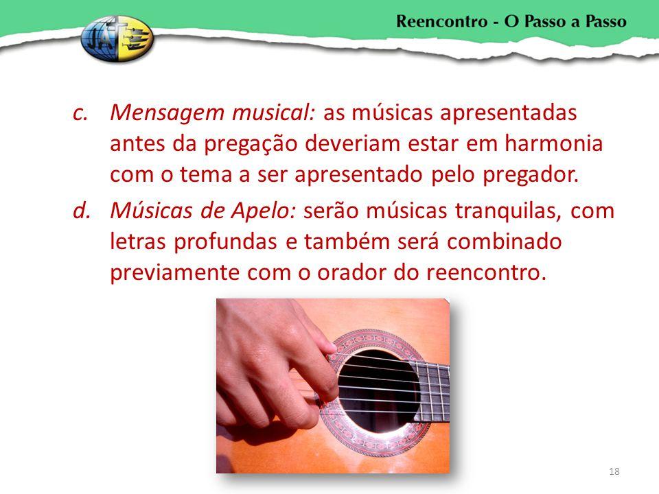 Mensagem musical: as músicas apresentadas antes da pregação deveriam estar em harmonia com o tema a ser apresentado pelo pregador.