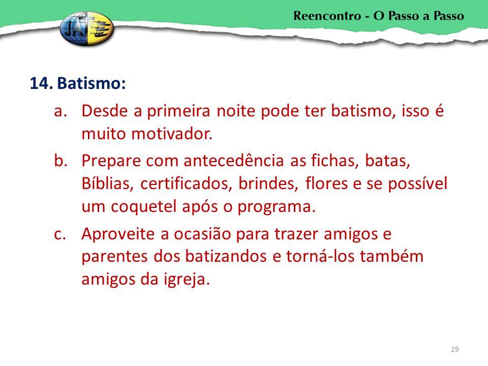 Batismo: Desde a primeira noite pode ter batismo, isso é muito motivador.