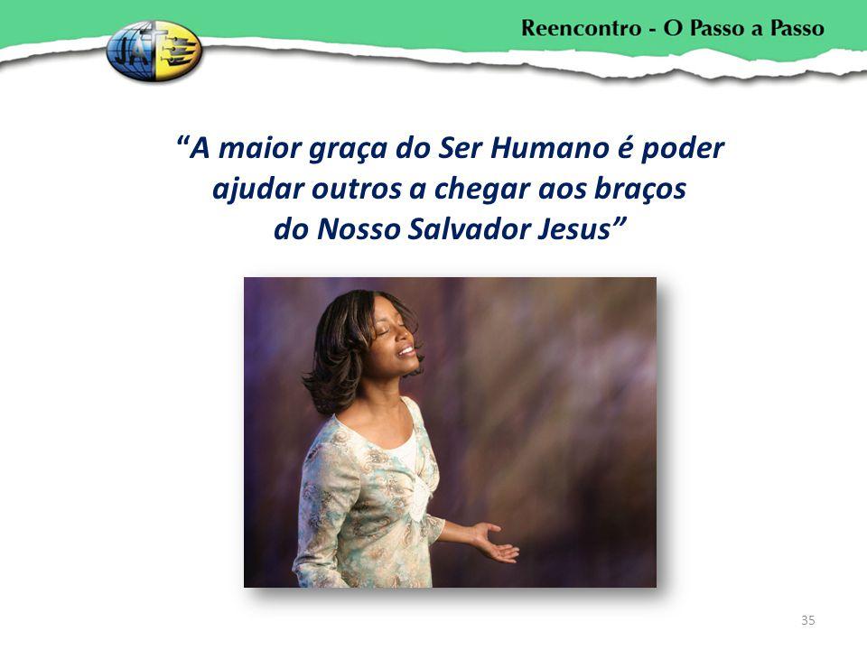 A maior graça do Ser Humano é poder ajudar outros a chegar aos braços do Nosso Salvador Jesus