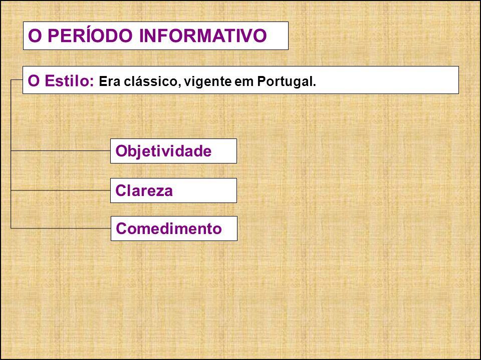 O PERÍODO INFORMATIVO O Estilo: Era clássico, vigente em Portugal.