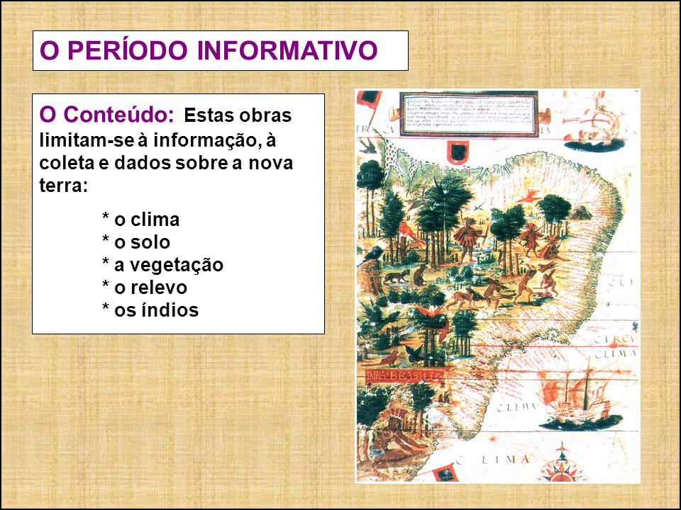 O PERÍODO INFORMATIVO O Conteúdo: Estas obras limitam-se à informação, à coleta e dados sobre a nova terra: