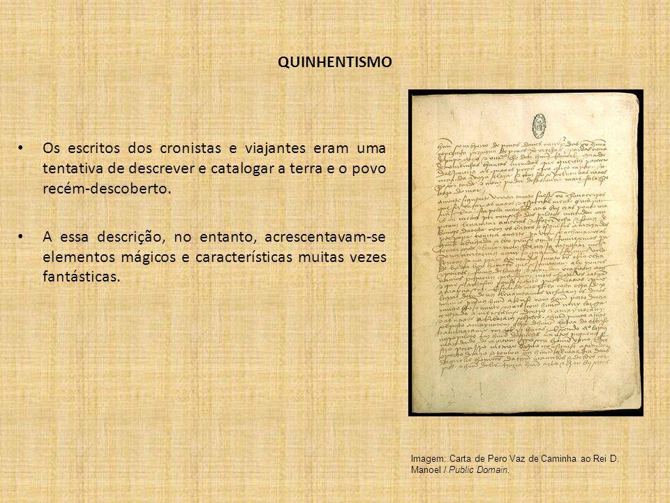 QUINHENTISMO Os escritos dos cronistas e viajantes eram uma tentativa de descrever e catalogar a terra e o povo recém-descoberto.
