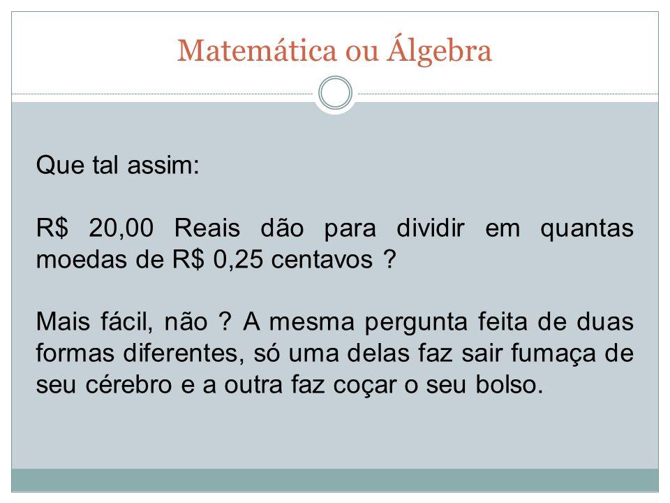 Matemática ou Álgebra Que tal assim: