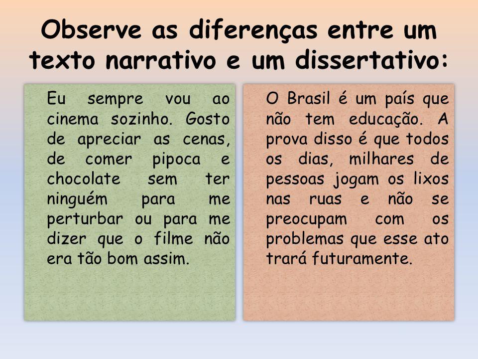 Observe as diferenças entre um texto narrativo e um dissertativo: