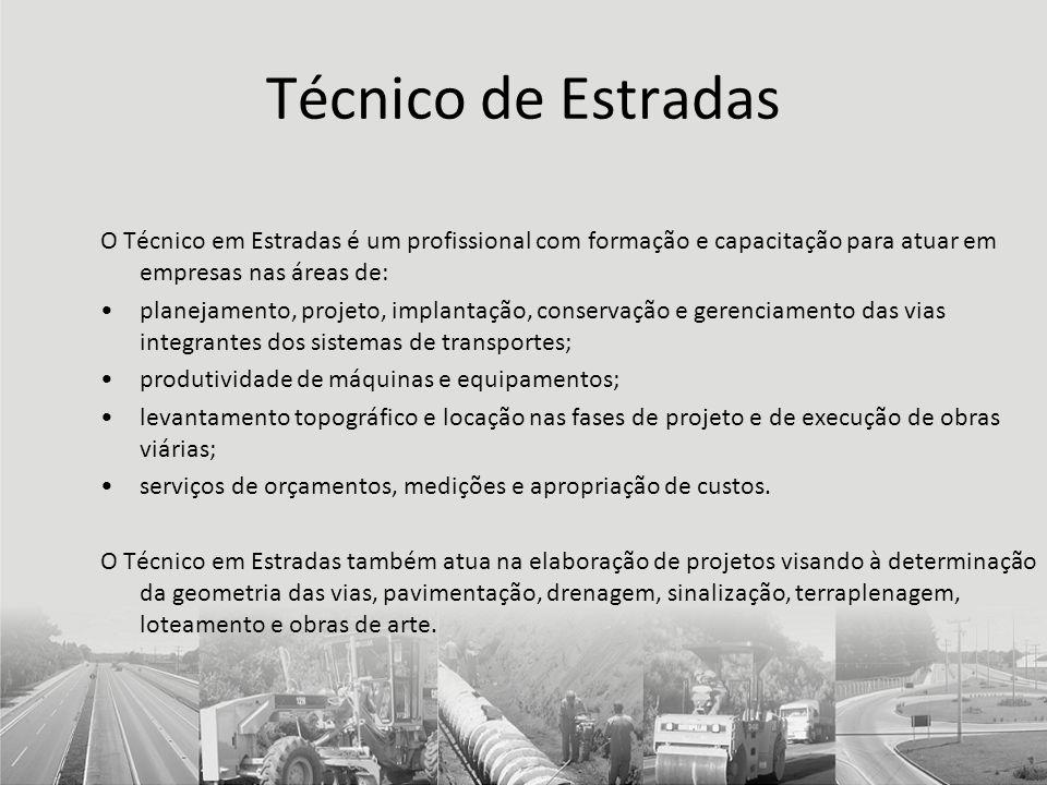Técnico de Estradas O Técnico em Estradas é um profissional com formação e capacitação para atuar em empresas nas áreas de: