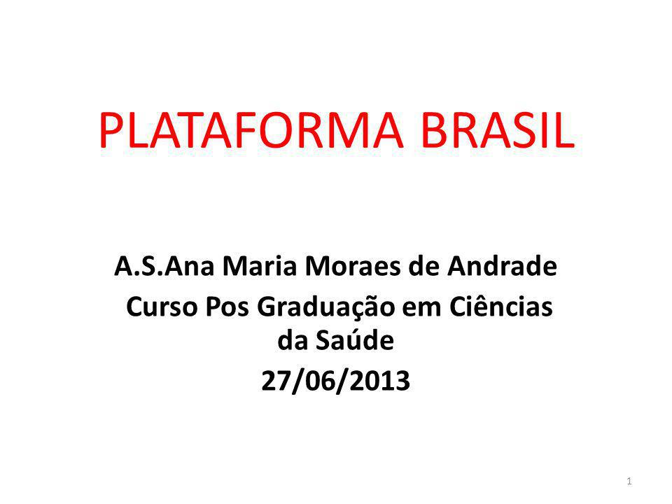 PLATAFORMA BRASIL A.S.Ana Maria Moraes de Andrade