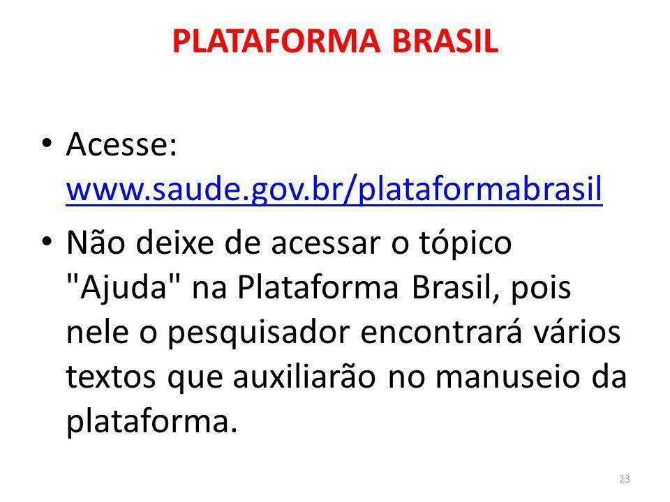 PLATAFORMA BRASIL Acesse: www.saude.gov.br/plataformabrasil.
