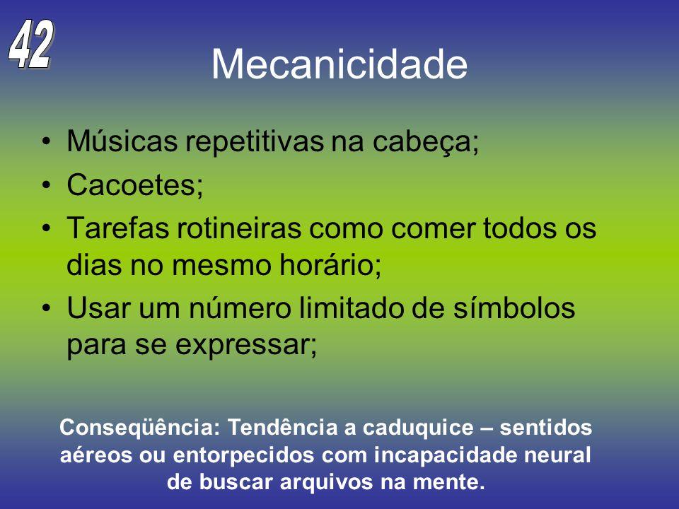 Mecanicidade 42 Músicas repetitivas na cabeça; Cacoetes;