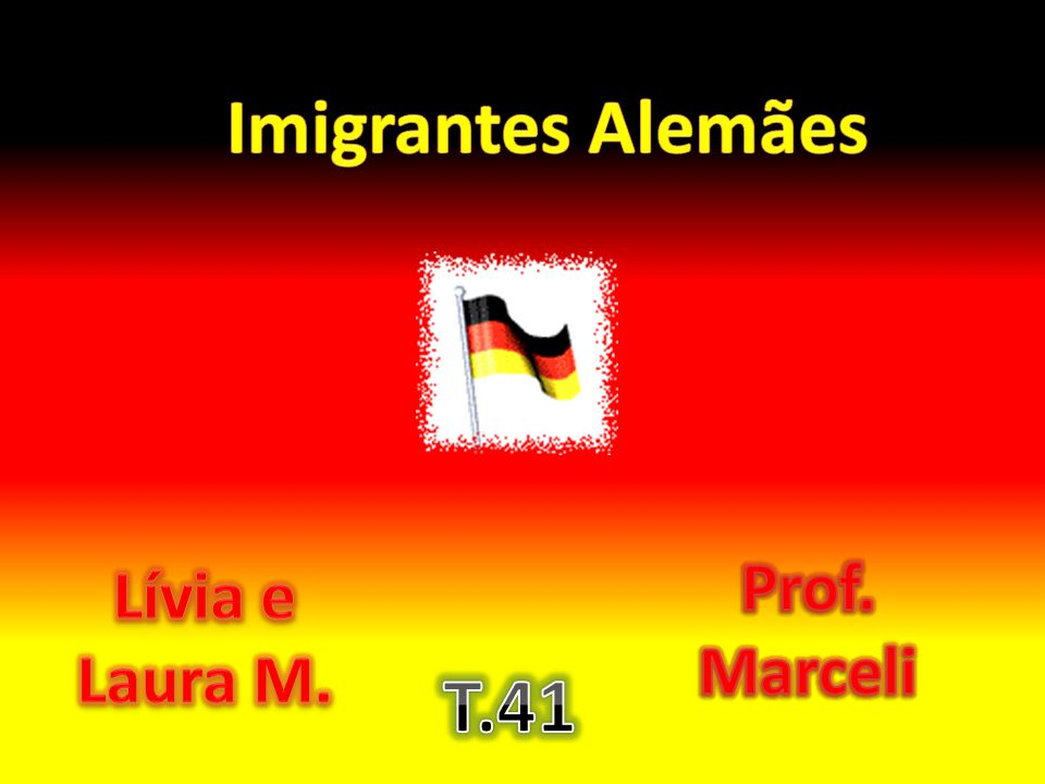 Imigrantes Alemães Prof. Marceli Lívia e Laura M. T.41