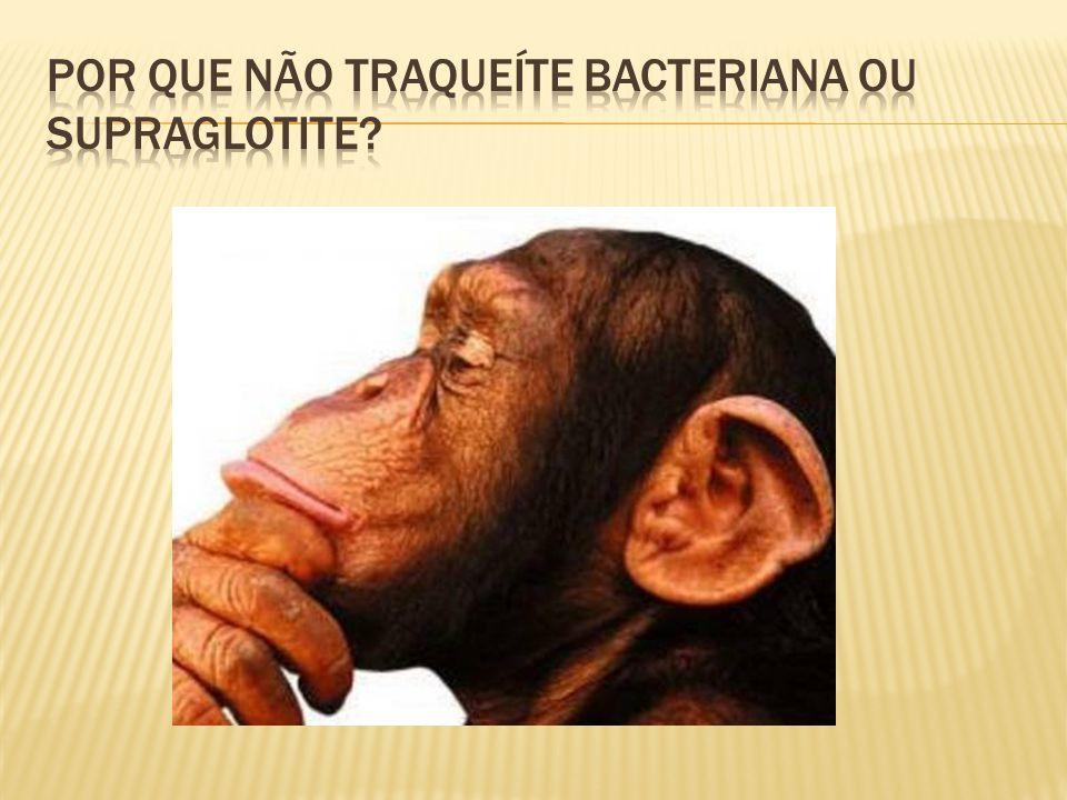 Por que não traqueíte bacteriana ou supraglotite