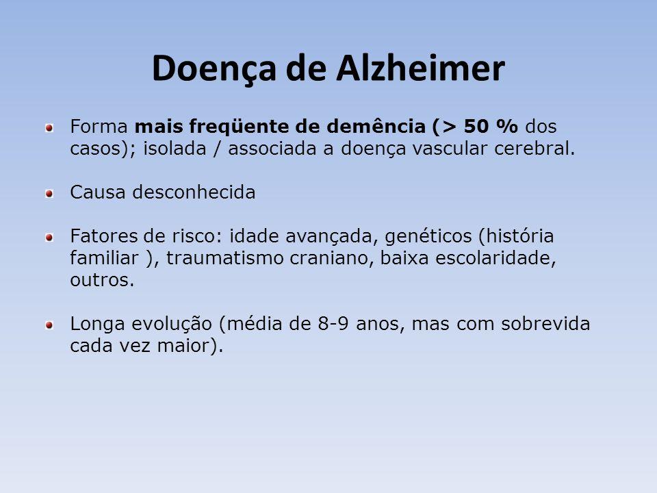 Doença de Alzheimer Forma mais freqüente de demência (> 50 % dos casos); isolada / associada a doença vascular cerebral.
