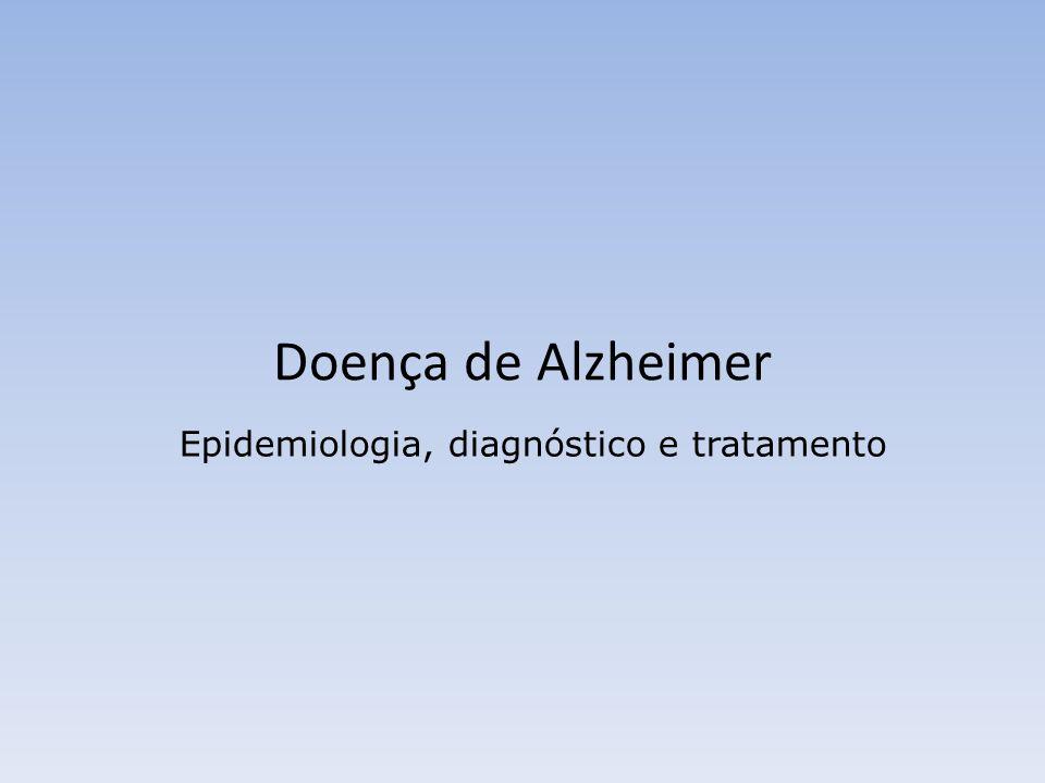 Doença de Alzheimer Epidemiologia, diagnóstico e tratamento