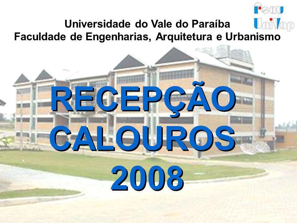 RECEPÇÃO CALOUROS 2008 Universidade do Vale do Paraíba