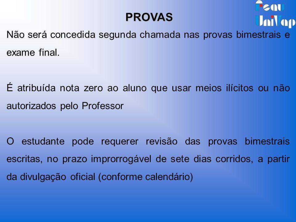 PROVAS Não será concedida segunda chamada nas provas bimestrais e exame final.