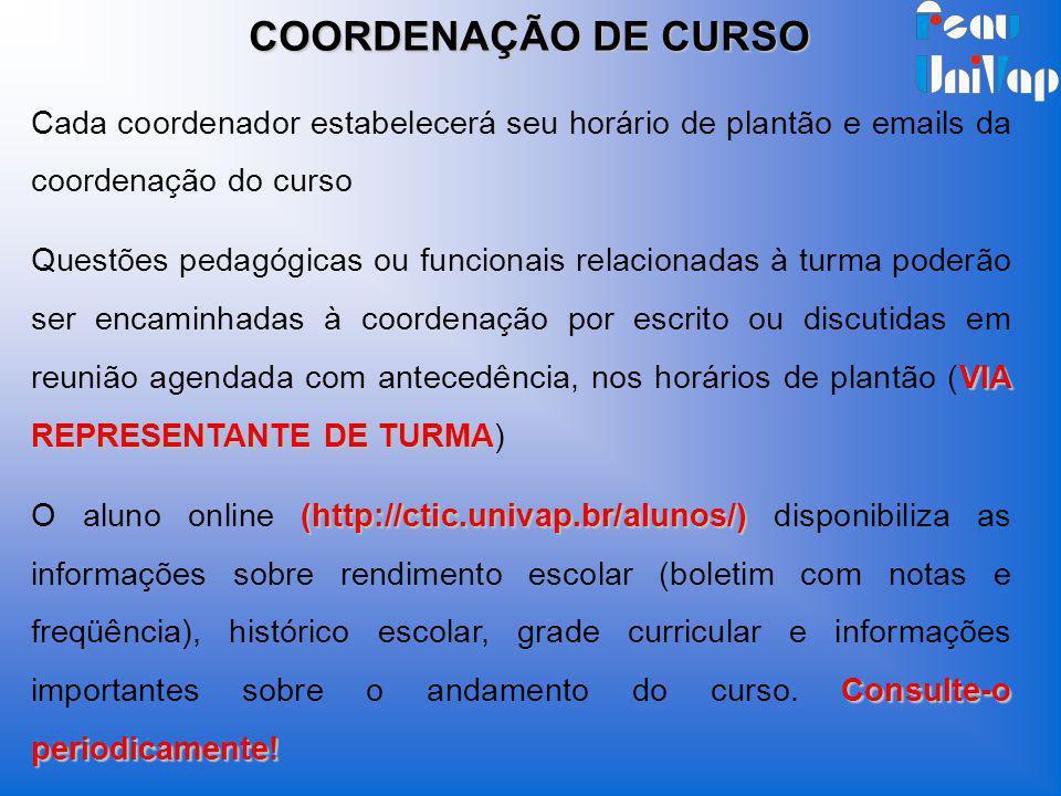 COORDENAÇÃO DE CURSO Cada coordenador estabelecerá seu horário de plantão e emails da coordenação do curso.