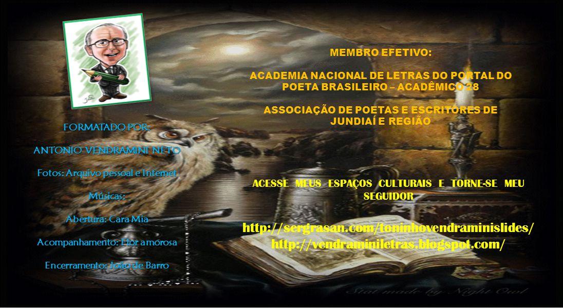 MEMBRO EFETIVO: ACADEMIA NACIONAL DE LETRAS DO PORTAL DO POETA BRASILEIRO – ACADÊMICO 28. ASSOCIAÇÃO DE POETAS E ESCRITORES DE JUNDIAÍ E REGIÃO.